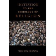 Invitation to the Sociology of Religion by Phil Zuckerman