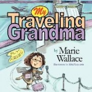 My Traveling Grandma by Marie (Mimi) Wallace