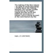 The Making of the New Ireland by Logan J D (John Daniel)