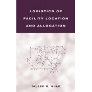 Logistics of Facility Location and Allocation by Dileep R. Sule