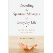Decoding the Spiritual Messages of Everyday Life by Dr Paul Debell