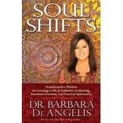 Soul Shifts: Transformative Wisdom for Creating a Life of Authentic Awakening, Emotional Freedom & Practical Spirituality by Barbara De Angelis