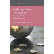 Trade Diplomacy Transformed 2015 by Geoffrey Allen Pigman