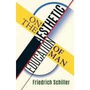 On the Aesthetic Education of Man by Friedrich Schiller