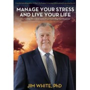 Manage Your Stress and Live Your Life: How to Keep Stress and Anxiety from Controlling Your Happiness