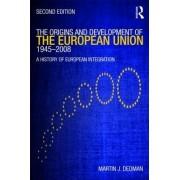 The Origins and Development of the European Union 1945-2008 by Martin J. Dedman