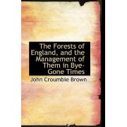 The Forests of England, and the Management of Them in Bye-Gone Times by John Croumbie Brown
