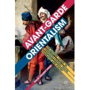 Avant-Garde Orientalism: The Eastern 'Other' in Twentieth-Century Travel Narrative and Poetry