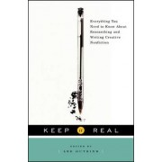 Keep It Real Everything You Need to Know About Researching and Writing Creative Nonfiction by Lee Gutkind