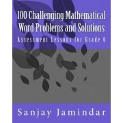 100 Challenging Mathematical Word Problems and Solutions by Sanjay Jamindar