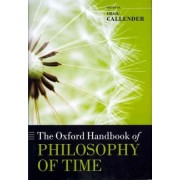 The Oxford Handbook of Philosophy of Time by Craig Callender