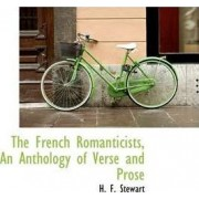 The French Romanticists, an Anthology of Verse and Prose by H F Stewart