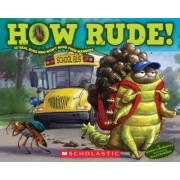 How Rude! Real Bugs Who Won't Mind Their Manners by Heather Montgomery
