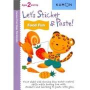 Let's Sticker & Paste! Food Fun by Kumon Publishing