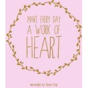Make Every Day A Work of Heart by The Next Big Think