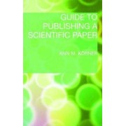 Guide to Publishing a Scientific Paper by Ann M. Korner