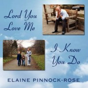 Lord You Love Me - I Know You Do by Elaine Pinnock-Rose