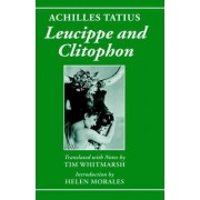 Achilles Tatius: Leucippe and Clitophon by Reader in Greek Literature Tim Whitmarsh