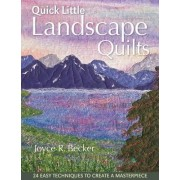 Quick Little Landscape Quilts by Joyce Becker