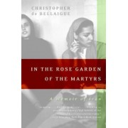 In the Rose Garden of the Martyrs by Christopher de Bellaigue