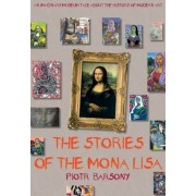 The Stories of the Mona Lisa by Piotr Barsony