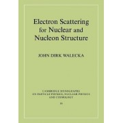 Electron Scattering for Nuclear and Nucleon Structure by John Dirk Walecka