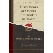 Three Books of Occult Philosophy or Magic, Vol. 1 by Henry Cornelius Agrippa