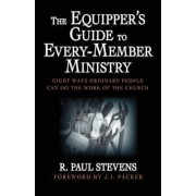 The Equipper's Guide to Every-member Ministry by R.Paul Stevens