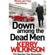 Down Among the Dead Men by Kerry Wilkinson