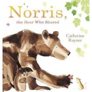 Norris the Bear Who Shared by Catherine Rayner