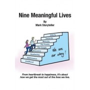 Nine Meaningful Lives: From Heartbreak to Happiness, It's about How We Get the Most Out of the Lives We Live.