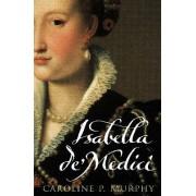 Isabella De'Medici by Caroline P. Murphy