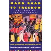 Hard Road to Freedom: African Roots Through the Civil War v. 1 by James Oliver Horton