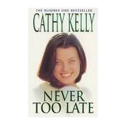 Never too late - Cathy Kelly - Livre