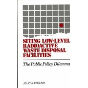 Siting Low-Level Radioactive Waste Disposal Facilities by Mary R. English