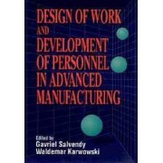Design of Work and Development of Personnel in Advanced Manufacturing by Gavriel Salvendy
