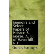 Memoirs and Select Papers of Horace B. Morse, A. B. of Haverhill, N.H. by Charles Burroughs