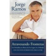 Atravesando Fronteras by Jorge Ramos