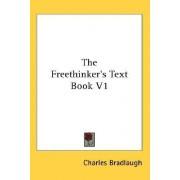 The Freethinker's Text Book V1 by Charles Bradlaugh