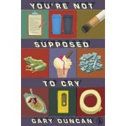 You're Not Supposed to Cry by Gary Duncan