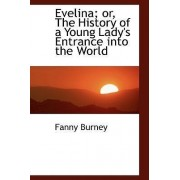Evelina; Or, the History of a Young Lady's Entrance Into the World by Frances Burney