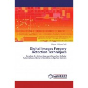 Digital Images Forgery Detection Techniques by Ahmad Pahlavan Tafti