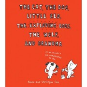 Diane Fox The Cat, the Dog, Little Red, the Exploding Eggs, the Wolf, and Grandma