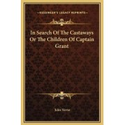 In Search of the Castaways or the Children of Captain Grant by Jules Verne