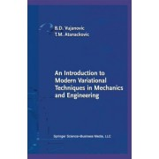 An Introduction to Modern Variational Techniques in Mechanics and Engineering by Bozidar Z Vujanovic