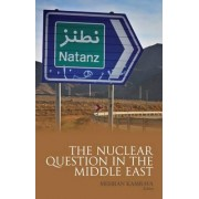 The Nuclear Question in the Middle East by Mehran Kamrava