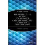 Sarbanes-Oxley Guide for Finance and Information Technology Professionals 2nd Edition by Sanjay Anand