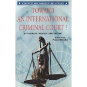 Toward an International Criminal Court? a Council Policy Initiative by Alton Frye
