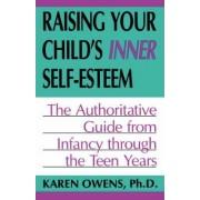 Raising Your Child's Inner Self-Esteem by Karen Owens