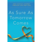 As Sure as Tomorrow Comes: One Couple's Journey Through Loss and Love